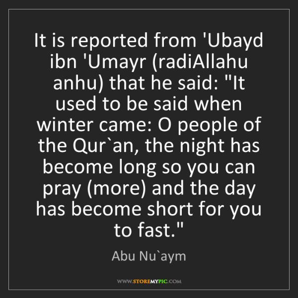 Abu Nu`aym: It is reported from 'Ubayd ibn 'Umayr (radiAllahu anhu)...