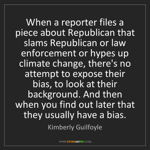 Kimberly Guilfoyle: When a reporter files a piece about Republican that slams...