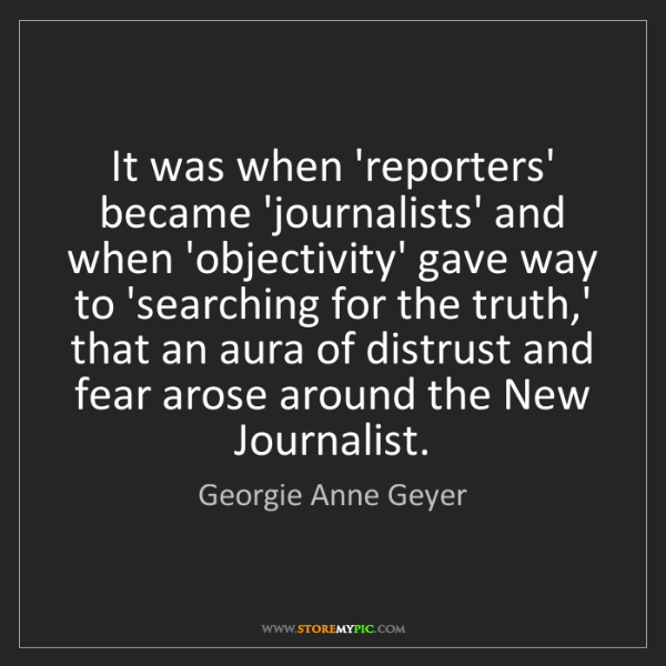 Georgie Anne Geyer: It was when 'reporters' became 'journalists' and when...