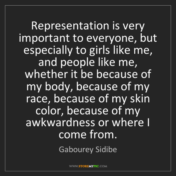 Gabourey Sidibe: Representation is very important to everyone, but especially...