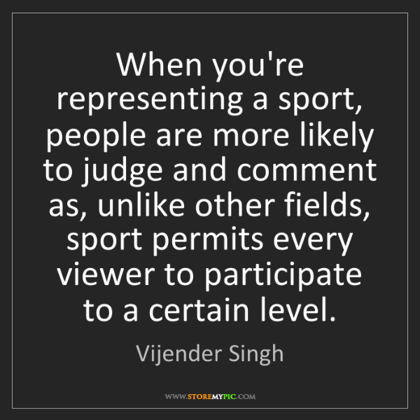 Vijender Singh: When you're representing a sport, people are more likely...