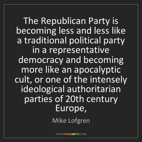 Mike Lofgren: The Republican Party is becoming less and less like a...