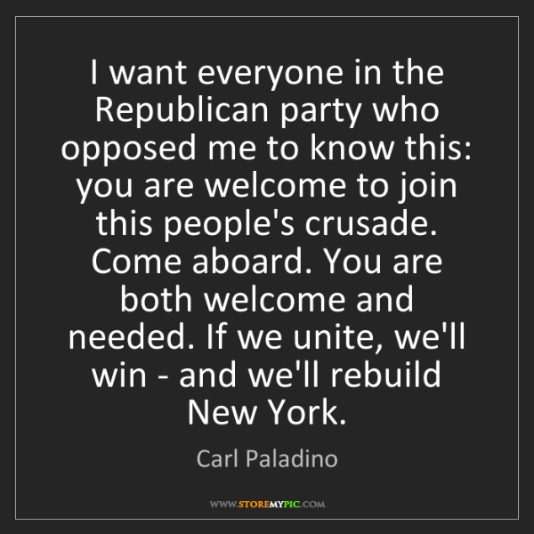 Carl Paladino: I want everyone in the Republican party who opposed me...