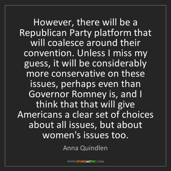 Anna Quindlen: However, there will be a Republican Party platform that...