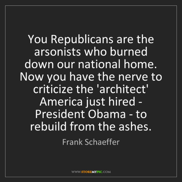 Frank Schaeffer: You Republicans are the arsonists who burned down our...