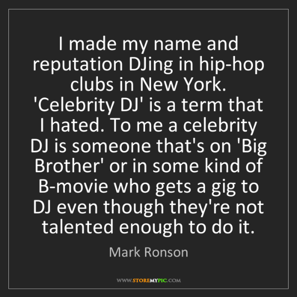 Mark Ronson: I made my name and reputation DJing in hip-hop clubs...