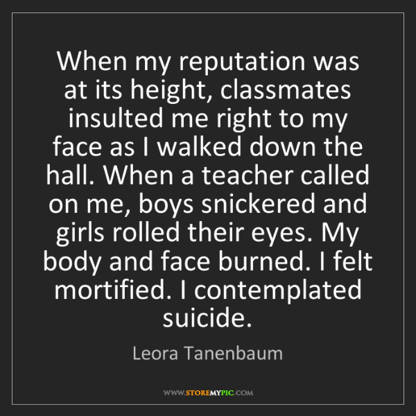 Leora Tanenbaum: When my reputation was at its height, classmates insulted...