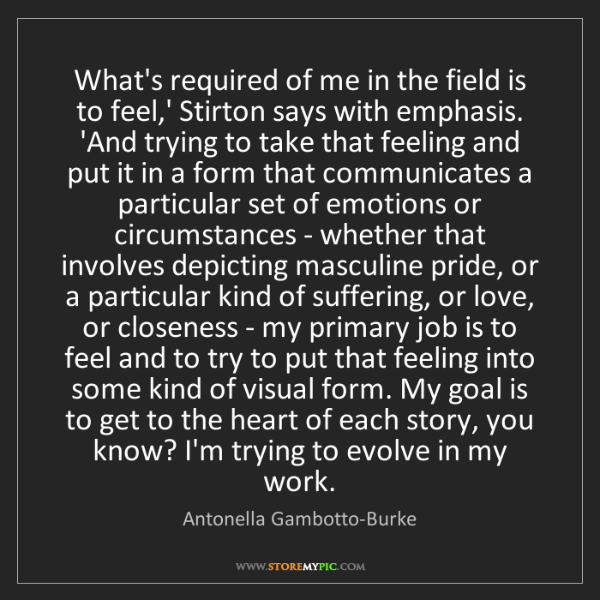 Antonella Gambotto-Burke: What's required of me in the field is to feel,' Stirton...