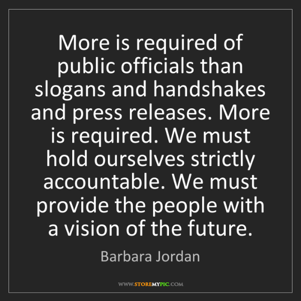 Barbara Jordan: More is required of public officials than slogans and...
