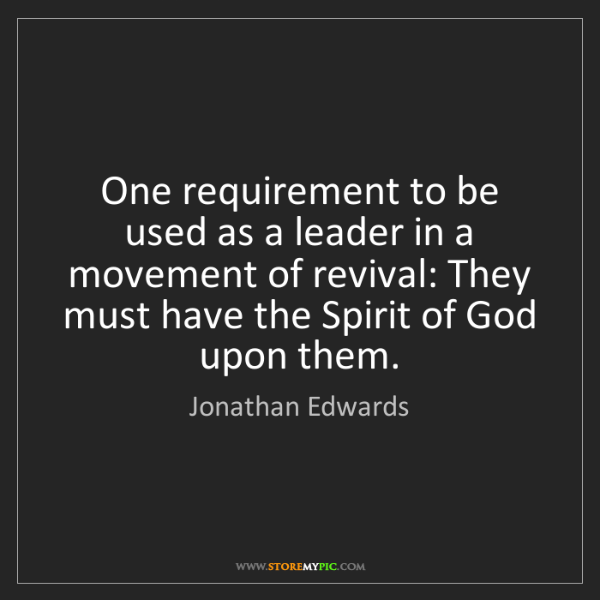 Jonathan Edwards: One requirement to be used as a leader in a movement...