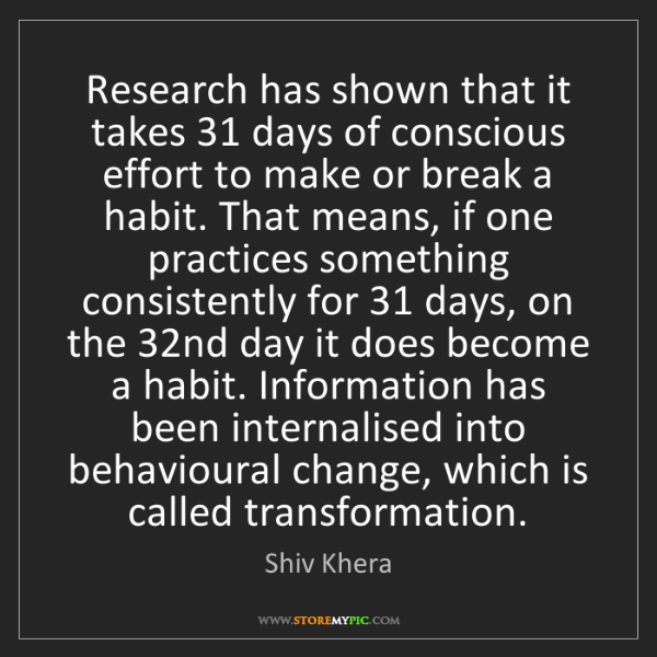 Shiv Khera: Research has shown that it takes 31 days of conscious...