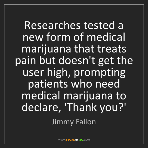 Jimmy Fallon: Researches tested a new form of medical marijuana that...