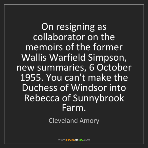 Cleveland Amory: On resigning as collaborator on the memoirs of the former...