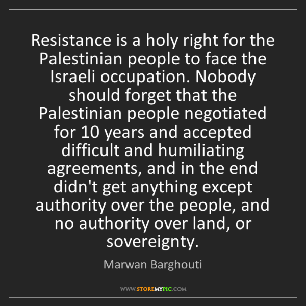 Marwan Barghouti: Resistance is a holy right for the Palestinian people...