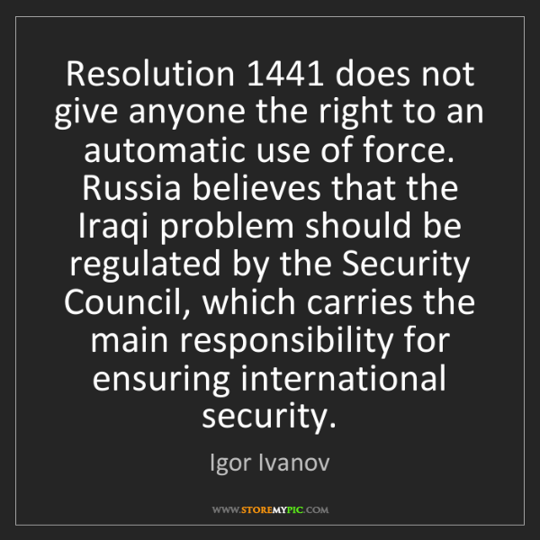 Igor Ivanov: Resolution 1441 does not give anyone the right to an...