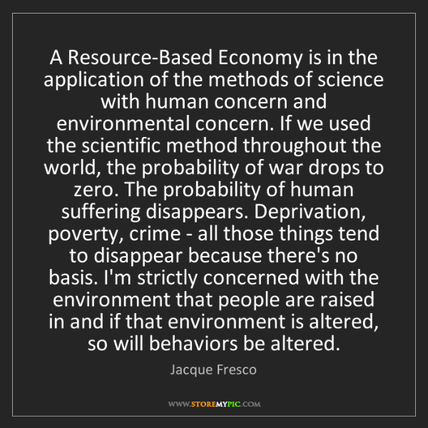 Jacque Fresco: A Resource-Based Economy is in the application of the...