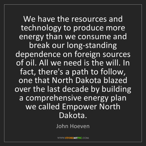 John Hoeven: We have the resources and technology to produce more...