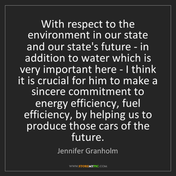Jennifer Granholm: With respect to the environment in our state and our...