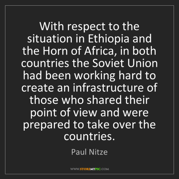Paul Nitze: With respect to the situation in Ethiopia and the Horn...