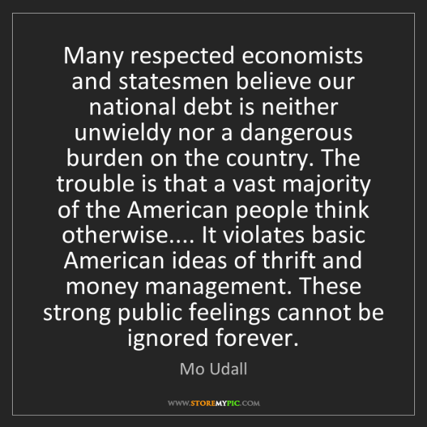 Mo Udall: Many respected economists and statesmen believe our national...