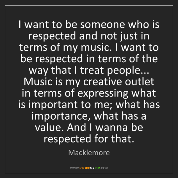 Macklemore: I want to be someone who is respected and not just in...