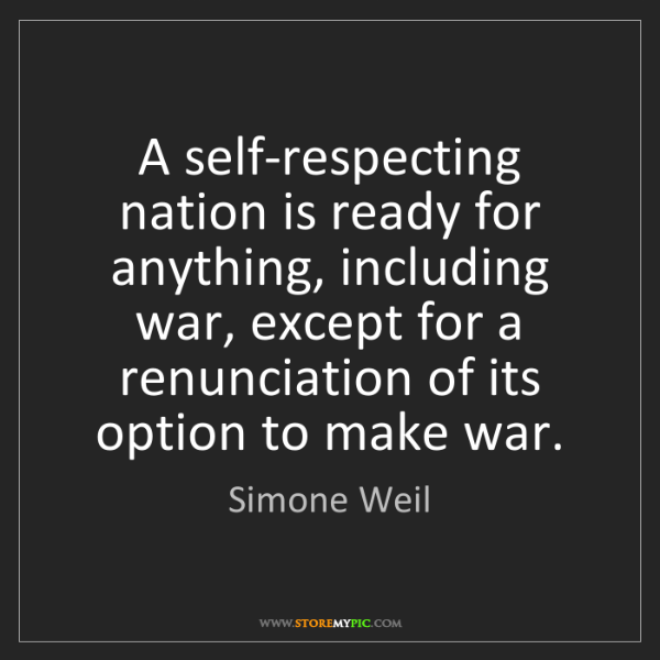 Simone Weil: A self-respecting nation is ready for anything, including...