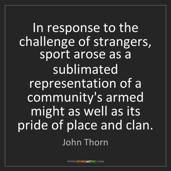 John Thorn: In response to the challenge of strangers, sport arose...