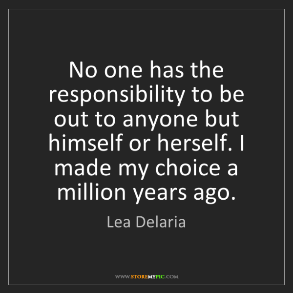Lea Delaria: No one has the responsibility to be out to anyone but...