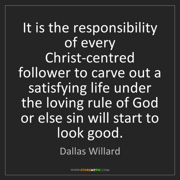 Dallas Willard: It is the responsibility of every Christ-centred follower...