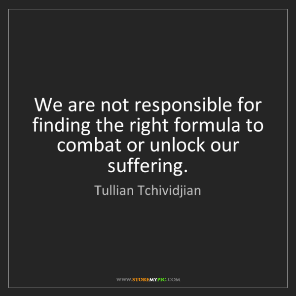 Tullian Tchividjian: We are not responsible for finding the right formula...