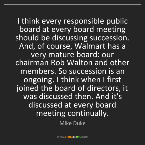 Mike Duke: I think every responsible public board at every board...