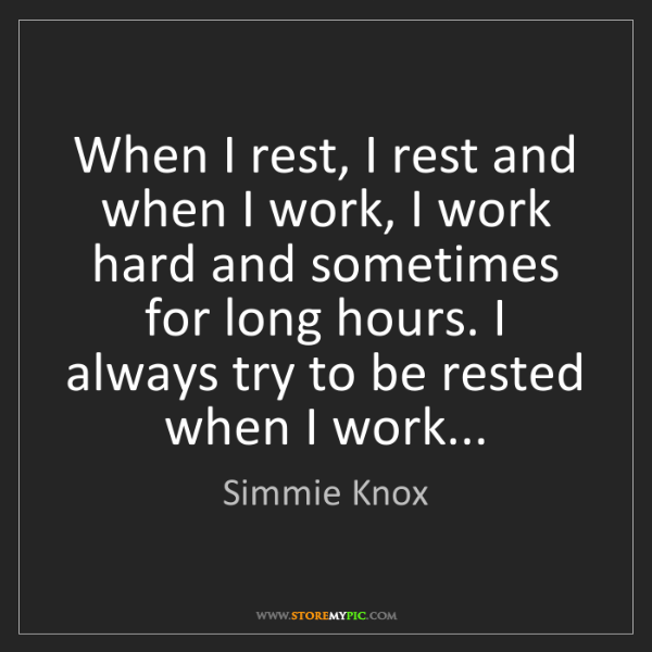 Simmie Knox: When I rest, I rest and when I work, I work hard and...
