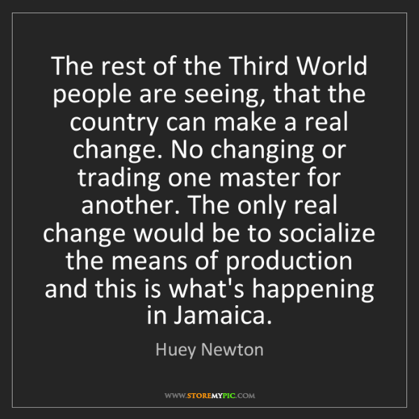 Huey Newton: The rest of the Third World people are seeing, that the...