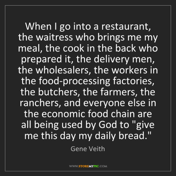 Gene Veith: When I go into a restaurant, the waitress who brings...