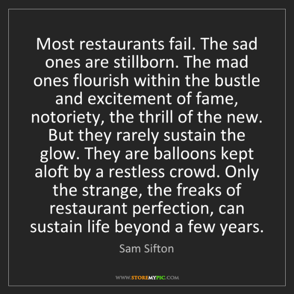 Sam Sifton: Most restaurants fail. The sad ones are stillborn. The...