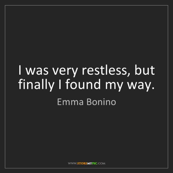 Emma Bonino: I was very restless, but finally I found my way.