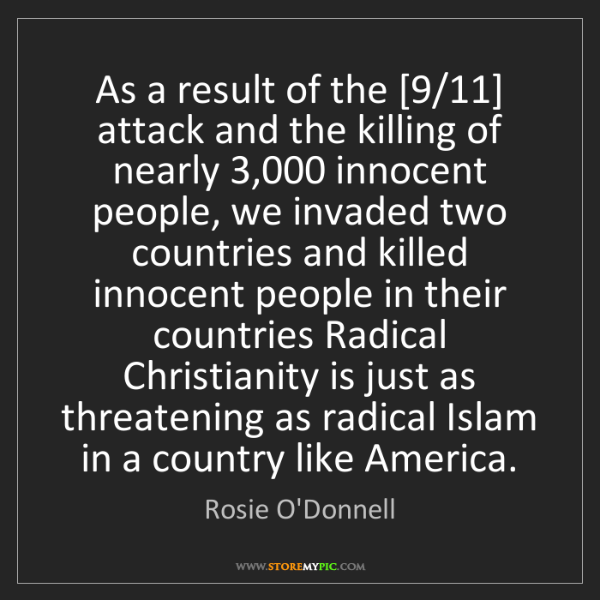 Rosie O'Donnell: As a result of the [9/11] attack and the killing of nearly...