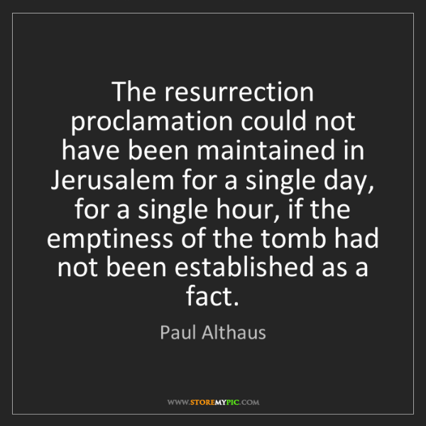 Paul Althaus: The resurrection proclamation could not have been maintained...