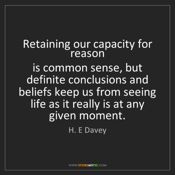 H. E Davey: Retaining our capacity for reason  is common sense, but...