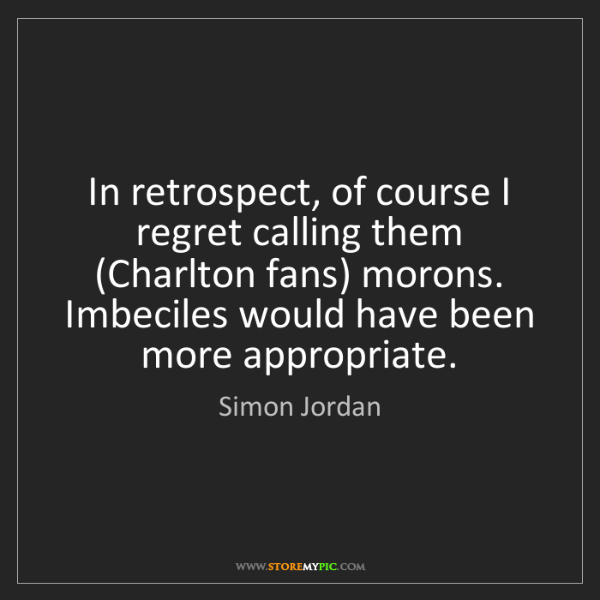 Simon Jordan: In retrospect, of course I regret calling them (Charlton...