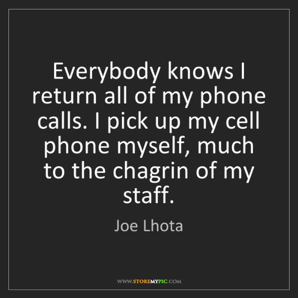 Joe Lhota: Everybody knows I return all of my phone calls. I pick...