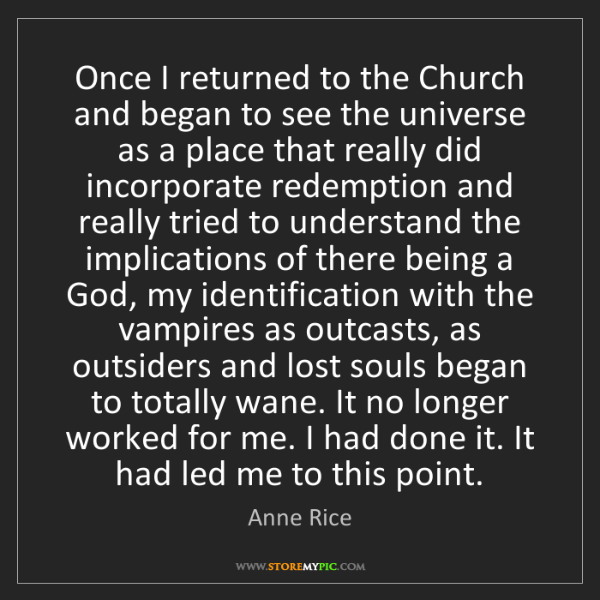 Anne Rice: Once I returned to the Church and began to see the universe...
