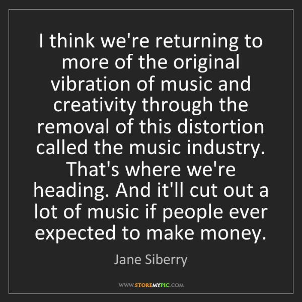 Jane Siberry: I think we're returning to more of the original vibration...