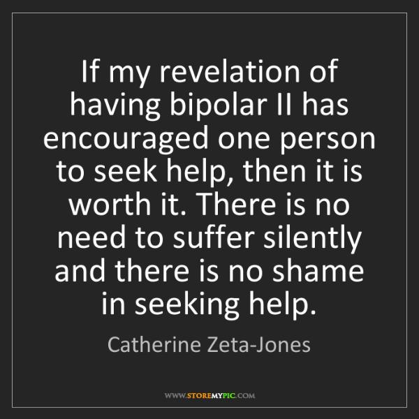 Catherine Zeta-Jones: If my revelation of having bipolar II has encouraged...