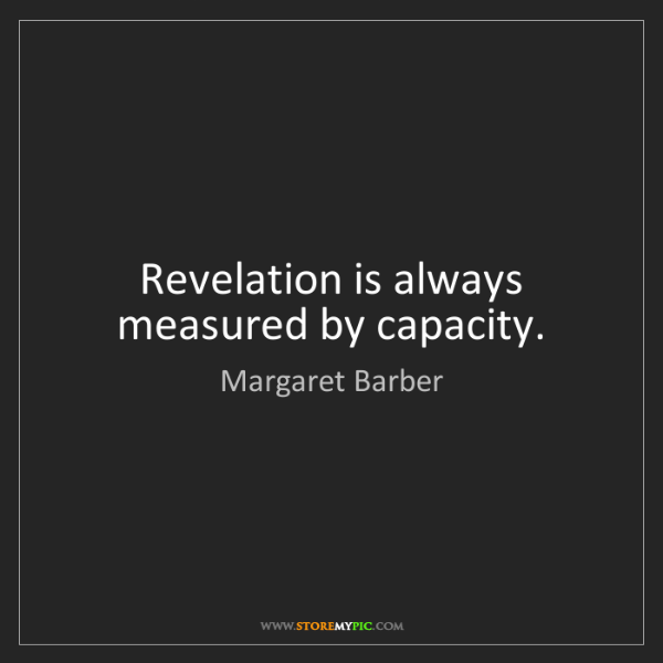 Margaret Barber: Revelation is always measured by capacity.