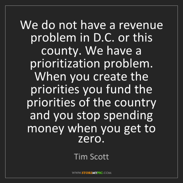 Tim Scott: We do not have a revenue problem in D.C. or this county....
