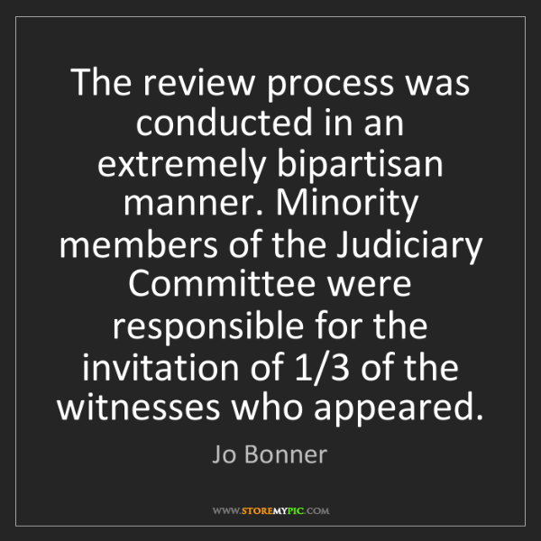 Jo Bonner: The review process was conducted in an extremely bipartisan...