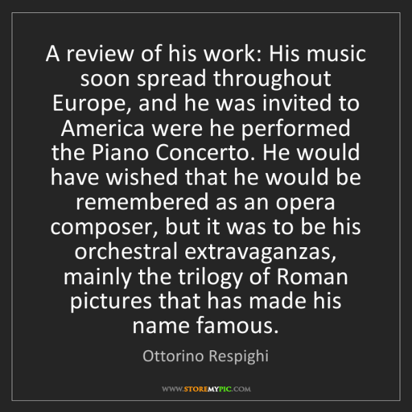 Ottorino Respighi: A review of his work: His music soon spread throughout...