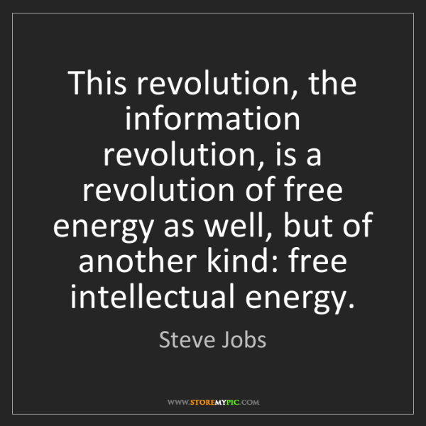 Steve Jobs: This revolution, the information revolution, is a revolution...