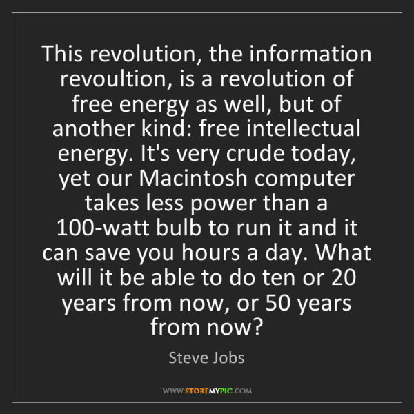 Steve Jobs: This revolution, the information revoultion, is a revolution...